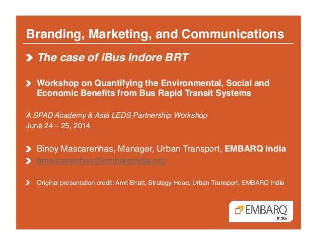 Branding, Marketing, and Communications! ! The case of iBus Indore BRT! !  Workshop on Quantifying the Environmental, So...