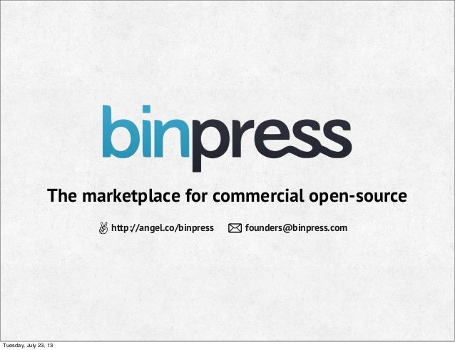 The marketplace for commercial open-source http://angel.co/binpress founders@binpress.com Tuesday, July 23, 13