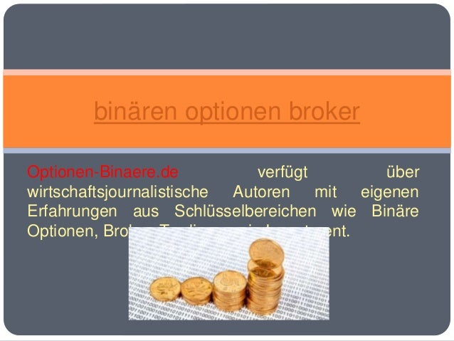 Optionen-Binaere.de verfügt über wirtschaftsjournalistische Autoren mit eigenen Erfahrungen aus Schlüsselbereichen wie Bin...