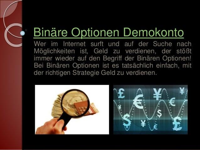Binäre Optionen Demokonto  Wer im Internet surft und auf der Suche nach  Möglichkeiten ist, Geld zu verdienen, der stößt  ...