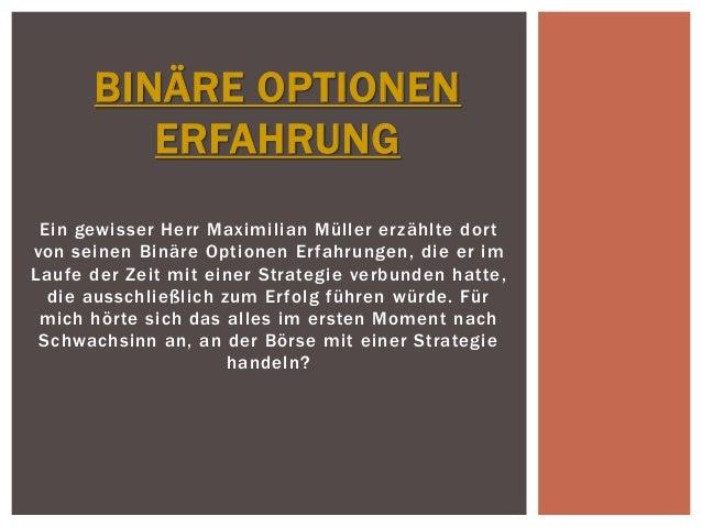 BINÄRE OPTIONEN  ERFAHRUNG  Ein gewisser Herr Maximi l ian Mül ler erzähl te dor t  von seinen Binäre Optionen Er fahrunge...