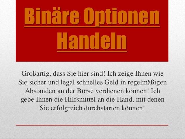 Binäre Optionen  Handeln  Großartig, dass Sie hier sind! Ich zeige Ihnen wie  Sie sicher und legal schnelles Geld in regel...