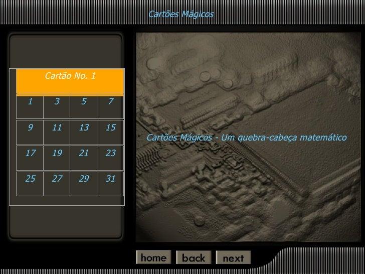 Cartões Mágicos   <ul><li>Cartões Mágicos - U m quebra-cabeça matemático </li></ul>Cartão No. 1 1 3 5 7 9 11 13 15 17 19 2...