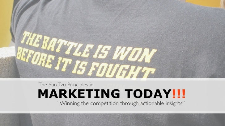 "The Sun Tzu Principles in  MARKETING TODAY!!!         ""Winning the competition through actionable insights"""