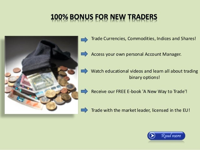 100% BONUS FOR NEW TRADERS Trade Currencies, Commodities, Indices and Shares! Access your own personal Account Manager. Wa...