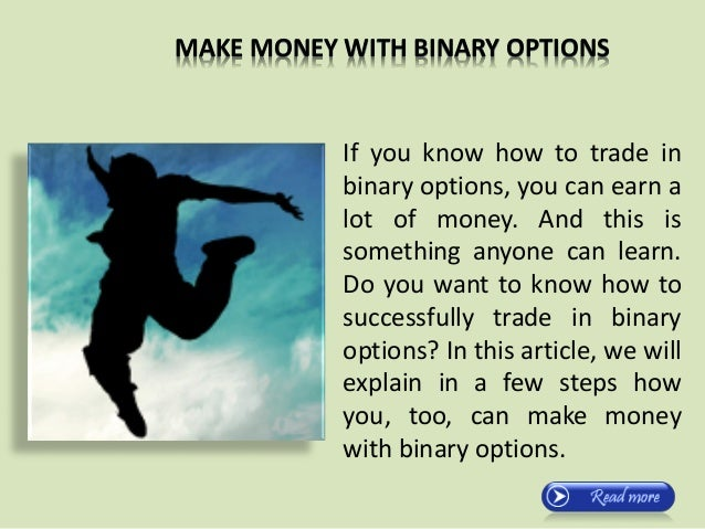 MAKE MONEY WITH BINARY OPTIONS If you know how to trade in binary options, you can earn a lot of money. And this is someth...
