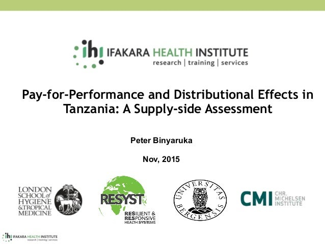 Pay-for-Performance and Distributional Effects in Tanzania: A Supply-side Assessment Peter Binyaruka Nov, 2015