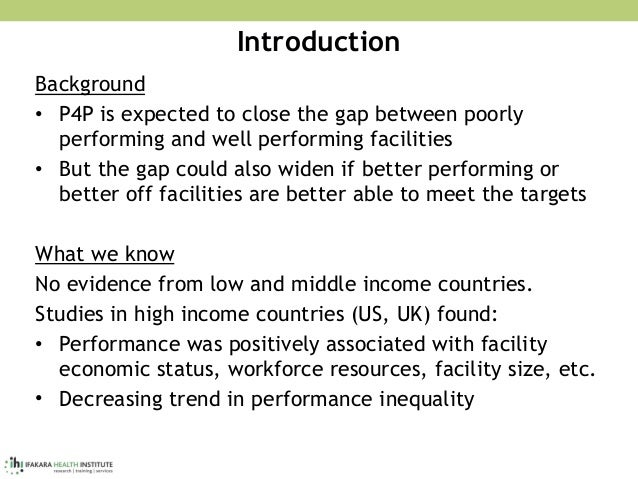 Introduction Background • P4P is expected to close the gap between poorly performing and well performing facilities • But ...