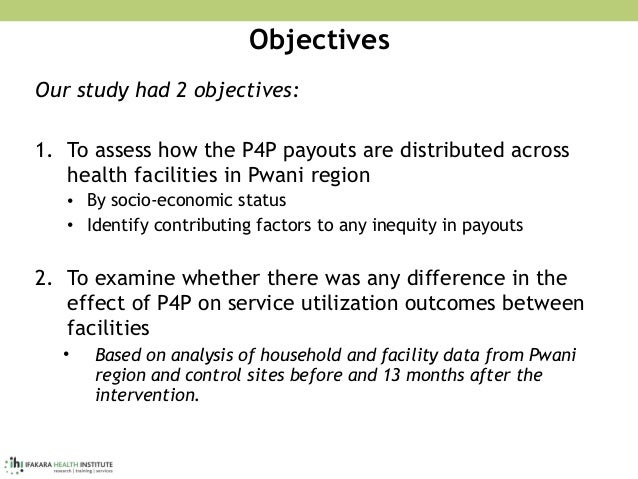 Objectives Our study had 2 objectives: 1. To assess how the P4P payouts are distributed across health facilities in Pwani ...