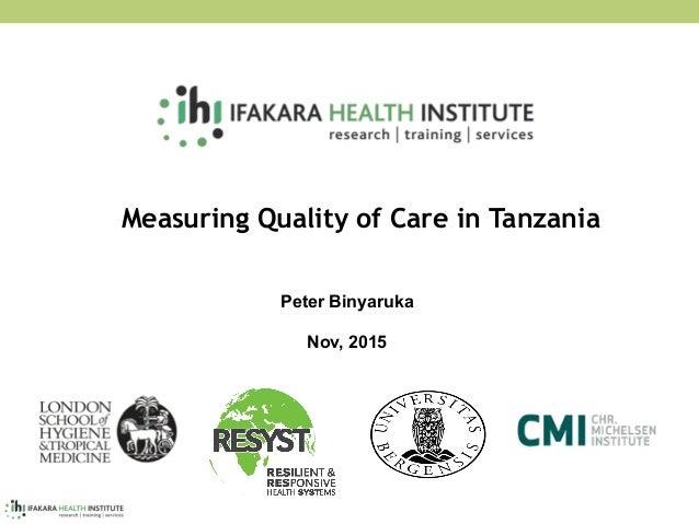 Measuring Quality of Care in Tanzania Peter Binyaruka Nov, 2015