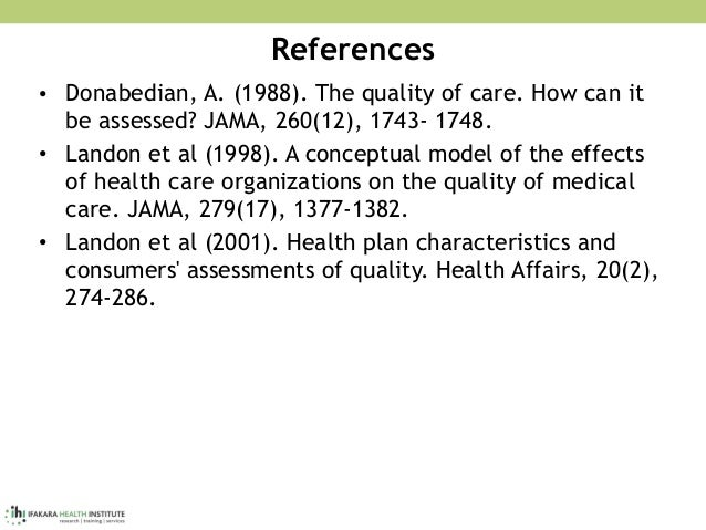 References • Donabedian, A. (1988). The quality of care. How can it be assessed? JAMA, 260(12), 1743- 1748. • Landon et al...