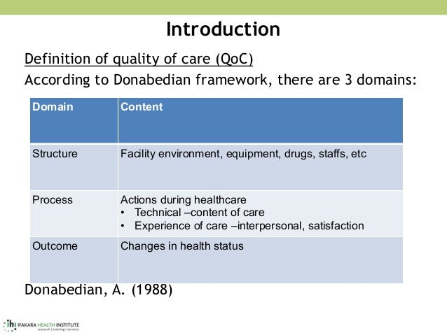 Introduction Definition of quality of care (QoC) According to Donabedian framework, there are 3 domains: Donabedian, A. (1...