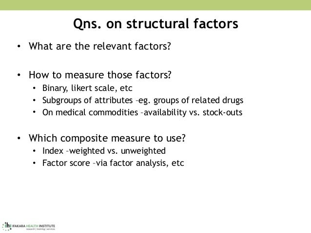 Qns. on structural factors • What are the relevant factors? • How to measure those factors? • Binary, likert scale, etc • ...