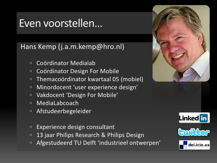 Even voorstellen…<br />Hans Kemp (j.a.m.kemp@hro.nl)<br />Coördinator Medialab<br />Coördinator Design For Mobile<br />The...