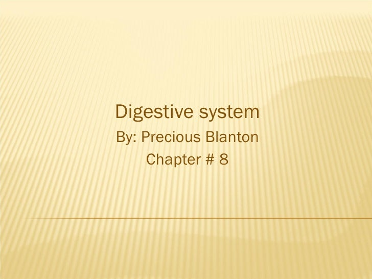 Digestive system By: Precious Blanton Chapter # 8