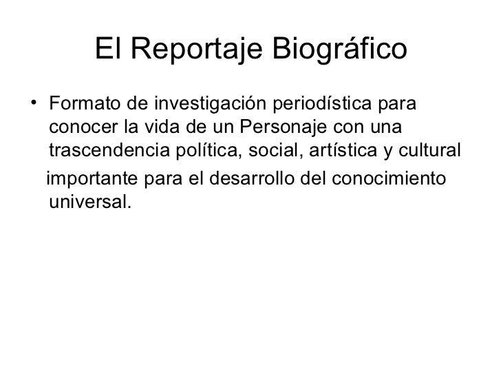 El Reportaje Biográfico• Formato de investigación periodística para   conocer la vida de un Personaje con una   trascenden...