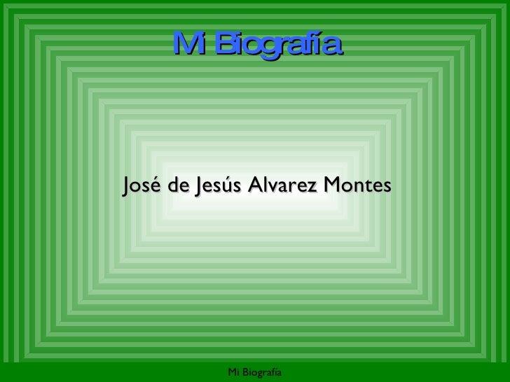 Mi Biografía José de Jesús Alvarez Montes