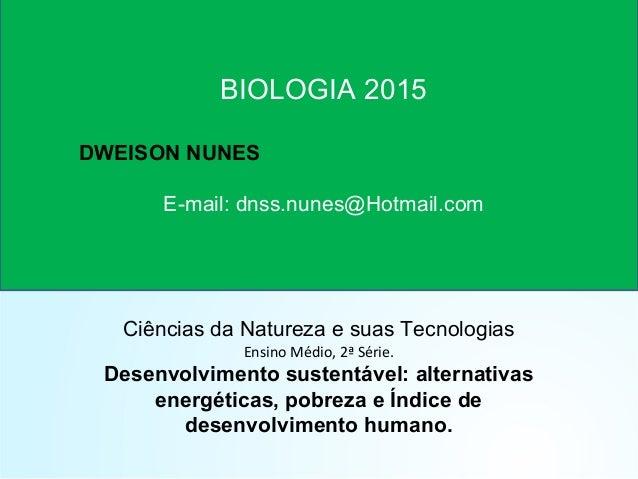 Ciências da Natureza e suas Tecnologias Ensino Médio, 2ª Série. Desenvolvimento sustentável: alternativas energéticas, pob...