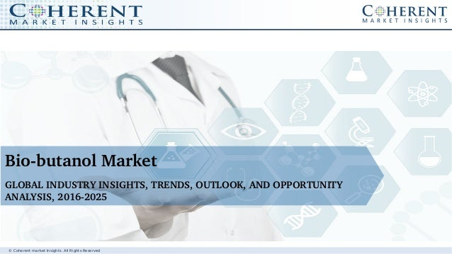 © Coherent market Insights. All Rights Reserved BiobutanolMarket GLOBALINDUSTRYINSIGHTS,TRENDS,OUTLOOK,ANDOPPORTUN...