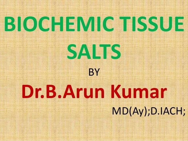 BIOCHEMIC TISSUE SALTS BY Dr.B.Arun Kumar MD(Ay);D.IACH;