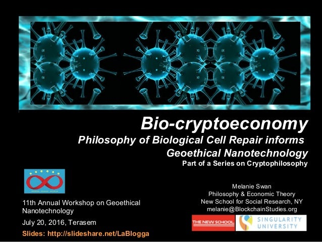 11th Annual Workshop on Geoethical Nanotechnology July 20, 2016, Terasem Slides: http://slideshare.net/LaBlogga Melanie Sw...