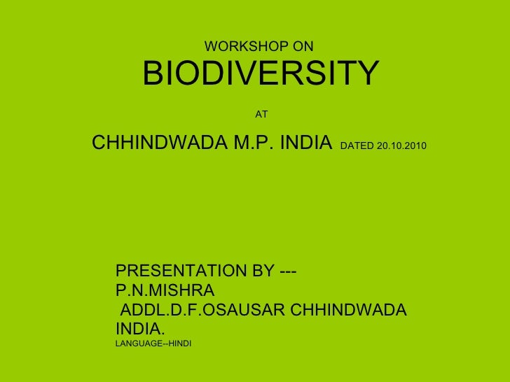 WORKSHOP ON   BIODIVERSITY   AT  CHHINDWADA M.P. INDIA   DATED 20.10.2010 PRESENTATION BY --- P.N.MISHRA ADDL.D.F.OSAUSAR ...