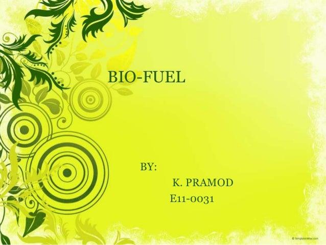 BIO-FUEL BY: K. PRAMOD E11-0031