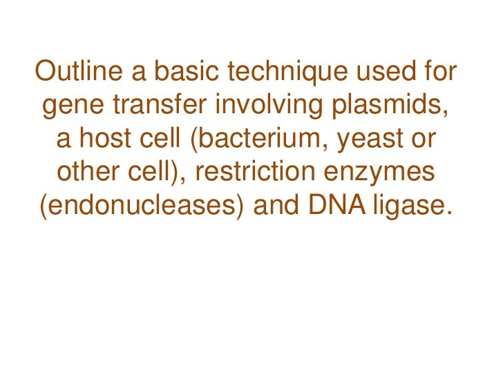 an outline of the basic technique used for gene transfer involving plasmids Genetic engineering and biotechnology 448 outline a basic technique used for gene transfer technique of gene transfer plasmids are used to clone a.