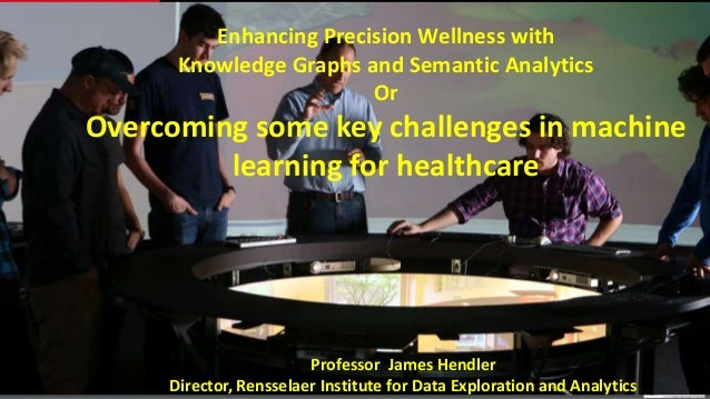 Enhancing Precision Wellness with Knowledge Graphs and Semantic Analytics Or Overcoming some key challenges in machine lea...