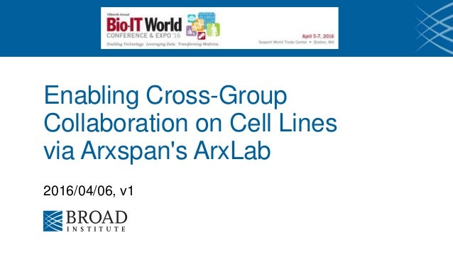 Enabling Cross-Group Collaboration on Cell Lines via Arxspan's ArxLab 2016/04/06, v1