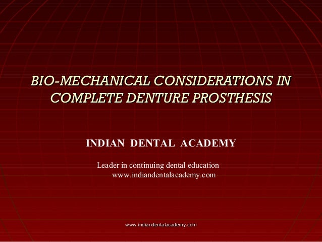 BIO-MECHANICAL CONSIDERATIONS INBIO-MECHANICAL CONSIDERATIONS IN COMPLETE DENTURE PROSTHESISCOMPLETE DENTURE PROSTHESIS IN...