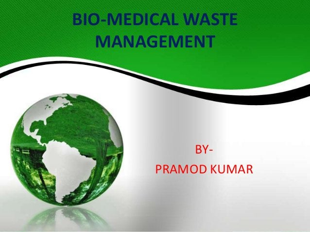 BIO-MEDICAL WASTE MANAGEMENT BY- PRAMOD KUMAR