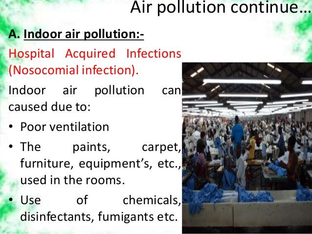 Air pollution continue… A. Indoor air pollution:- Hospital Acquired Infections (Nosocomial infection). Indoor air pollutio...