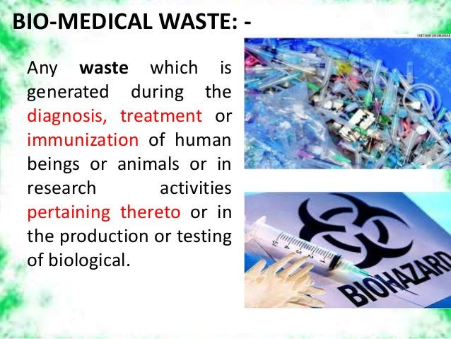 BIO-MEDICAL WASTE: - Any waste which is generated during the diagnosis, treatment or immunization of human beings or anima...