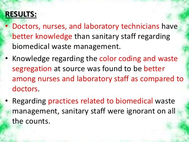 RESULTS: • Doctors, nurses, and laboratory technicians have better knowledge than sanitary staff regarding biomedical wast...