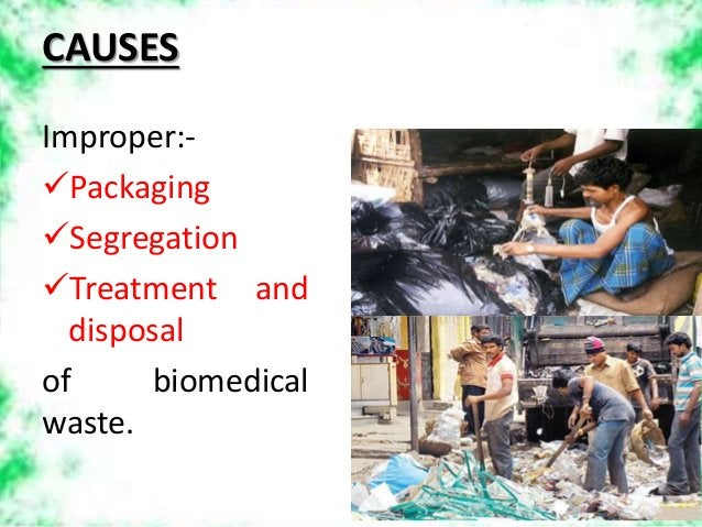 Improper:- Packaging Segregation Treatment and disposal of biomedical waste. CAUSES