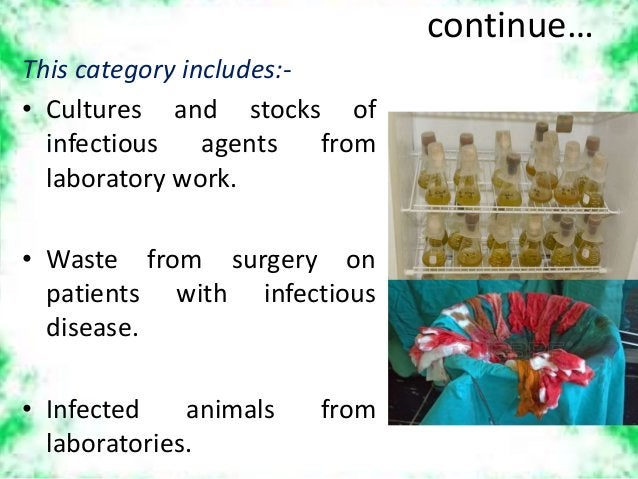 continue… This category includes:- • Cultures and stocks of infectious agents from laboratory work. • Waste from surgery o...