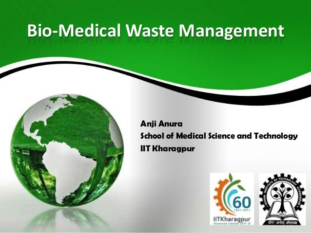 Bio Medical Waste ManagementAnji AnuraSchool Of Medical Science And  TechnologyIIT Kharagpur ...