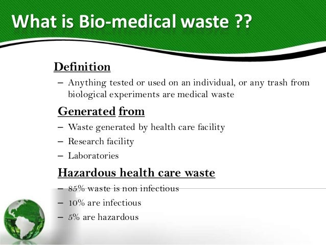 bio medical waste management Biomedical waste management (bmwm) has become an important issue as it  poses potential health risks and damage to the environment biomedical waste.
