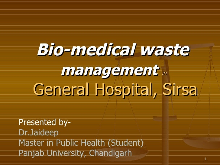 Bio-medical waste  management   in General Hospital, Sirsa Presented by- Dr.Jaideep Master in Public Health (Student) Panj...