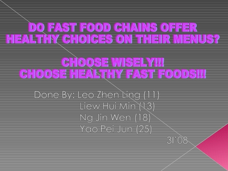 DO FAST FOOD CHAINS OFFER  HEALTHY CHOICES ON THEIR MENUS? CHOOSE WISELY!!!  CHOOSE HEALTHY FAST FOODS!!!
