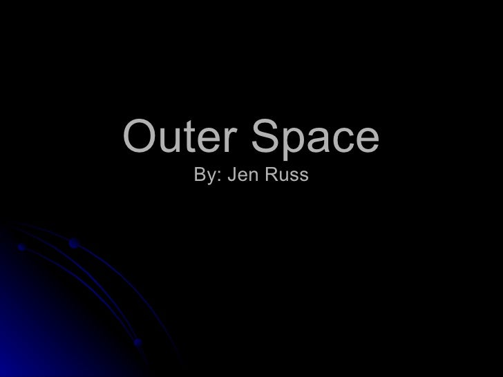 Outer Space By: Jen Russ
