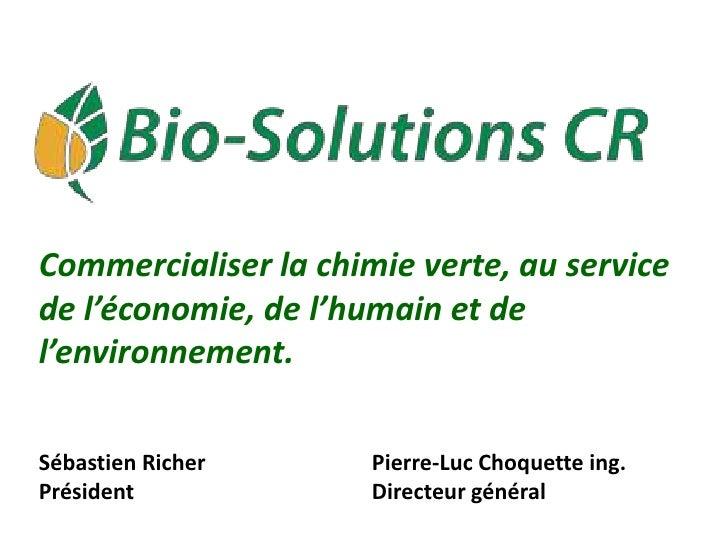 Commercialiser la chimie verte, au servicede l'économie, de l'humain et del'environnement.Sébastien Richer      Pierre-Luc...