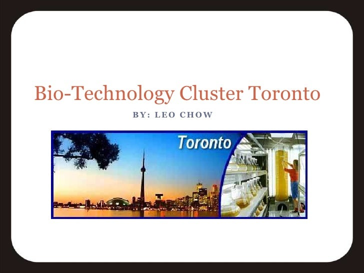 Bio-Technology Cluster Toronto<br />By: Leo Chow<br />