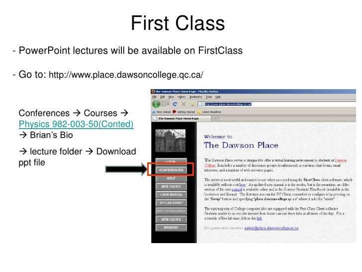 First Class- PowerPoint lectures will be available on FirstClass- Go to: http://www.place.dawsoncollege.qc.ca/ Conferences...