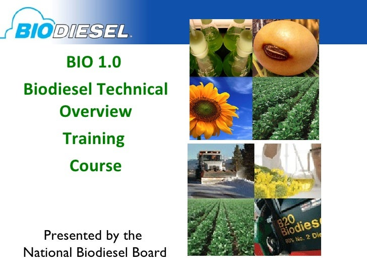 BIO 1.0  Biodiesel Technical Overview Training  Course Presented by the  National Biodiesel Board