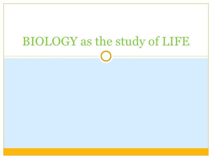 BIOLOGY as the study of LIFE