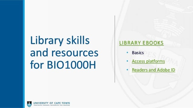 Library skills and resources for BIO1000H LIBRARY EBOOKS • Basics • Access platforms • Readers and Adobe ID