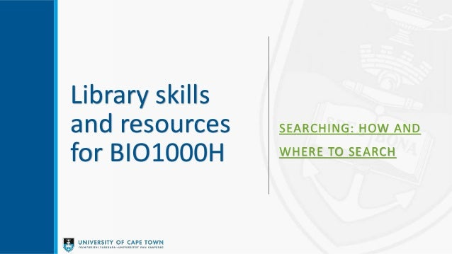 Library skills and resources for BIO1000H SEARCHING: HOW AND WHERE TO SEARCH