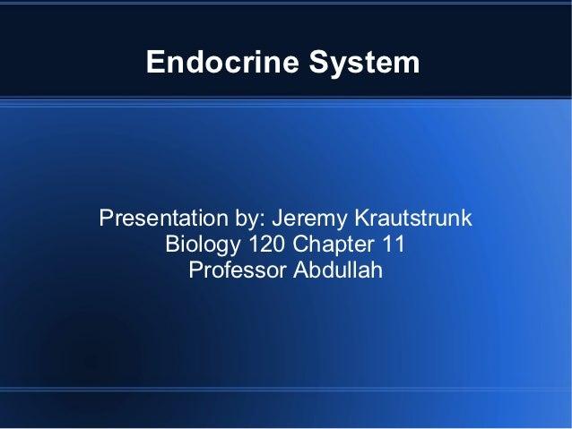 Endocrine SystemPresentation by: Jeremy Krautstrunk     Biology 120 Chapter 11        Professor Abdullah
